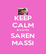 KEEP CALM & LOVE SAREN MASSI - Personalised Poster A4 size
