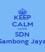 KEEP CALM LOVE SDN Sambong Jaya - Personalised Poster A4 size