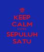 KEEP CALM LOVE SEPULUH SATU - Personalised Poster A4 size