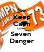 Keep Calm Love  Seven  Danger - Personalised Poster A4 size
