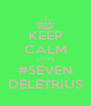 KEEP CALM LOVE #SEVEN DELETRIUS - Personalised Poster A4 size