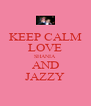 KEEP CALM LOVE SHANIA  AND JAZZY - Personalised Poster A4 size