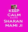 KEEP CALM & LOVE SHARAN  MAMI JI - Personalised Poster A4 size