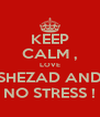 KEEP CALM , LOVE SHEZAD AND NO STRESS ! - Personalised Poster A4 size