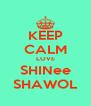 KEEP CALM LOVE SHINee SHAWOL - Personalised Poster A4 size