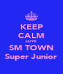 KEEP CALM LOVE SM TOWN Super Junior - Personalised Poster A4 size