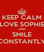 KEEP CALM LOVE SOPHIE AND SMILE CONSTANTLY - Personalised Poster A4 size