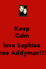 Keep  Calm                love Sophiee  Jaynee Addyman!!!<3  - Personalised Poster A4 size