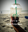 KEEP CALM  love starbucks - Personalised Poster A4 size
