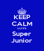 KEEP CALM LOVE Super Junior - Personalised Poster A4 size