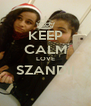 KEEP CALM LOVE SZANDII  - Personalised Poster A4 size