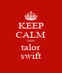 KEEP CALM love talor swift - Personalised Poster A4 size