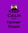 KEEP CALM Love Tanner Foust - Personalised Poster A4 size