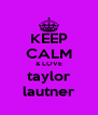 KEEP CALM & LOVE taylor lautner - Personalised Poster A4 size