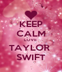 KEEP CALM LOVE  TAYLOR  SWIFT - Personalised Poster A4 size