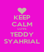 KEEP CALM LOVE TEDDY SYAHRIAL - Personalised Poster A4 size