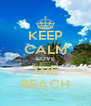 KEEP CALM LOVE THE BEACH - Personalised Poster A4 size