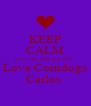 KEEP CALM Love the best guy that   Love Corndogs  Carlos  - Personalised Poster A4 size