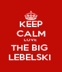 KEEP CALM LOVE  THE BIG  LEBELSKI  - Personalised Poster A4 size