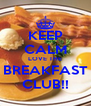 KEEP CALM LOVE THE  BREAKFAST  CLUB!! - Personalised Poster A4 size