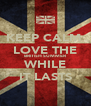 KEEP CALM  LOVE THE BRITISH SUMMER WHILE IT LASTS - Personalised Poster A4 size