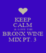 KEEP CALM  & LOVE THE BRONX WINE MIX PT. 3 - Personalised Poster A4 size