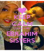 KEEP CALM LOVE THE EBRAHIM SISTERS - Personalised Poster A4 size
