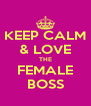 KEEP CALM & LOVE THE FEMALE BOSS - Personalised Poster A4 size