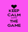 KEEP CALM LOVE THE GAME - Personalised Poster A4 size