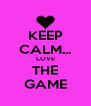 KEEP CALM... LOVE THE GAME - Personalised Poster A4 size