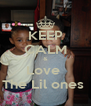 KEEP CALM & Love  The Lil ones  - Personalised Poster A4 size