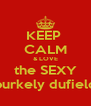KEEP  CALM & LOVE the SEXY burkely dufield - Personalised Poster A4 size