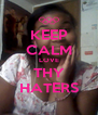 KEEP CALM LOVE THY HATERS - Personalised Poster A4 size