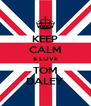 KEEP CALM & LOVE TOM DALEY - Personalised Poster A4 size