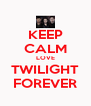 KEEP CALM LOVE TWILIGHT FOREVER - Personalised Poster A4 size
