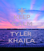 KEEP CALM LOVE TYLER  KHAILA - Personalised Poster A4 size