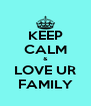 KEEP CALM & LOVE UR FAMILY - Personalised Poster A4 size