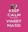 KEEP CALM & LOVE VINEET MASSI - Personalised Poster A4 size
