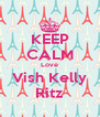 KEEP CALM Love Vish Kelly Ritz - Personalised Poster A4 size
