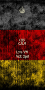 KEEP CALM & Love VW Fuck Opel - Personalised Poster A4 size