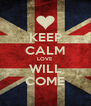 KEEP CALM LOVE WILL COME - Personalised Poster A4 size