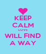 KEEP CALM LOVE WILL FIND A WAY - Personalised Poster A4 size