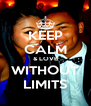 KEEP CALM & LOVE WITHOUT LIMITS - Personalised Poster A4 size