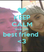 KEEP CALM love you best friend  <3 - Personalised Poster A4 size