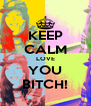 KEEP CALM LOVE YOU BITCH! - Personalised Poster A4 size