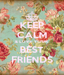 KEEP CALM & LOVE YOUR BEST FRIENDS - Personalised Poster A4 size