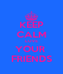 KEEP CALM LOVE YOUR  FRIENDS - Personalised Poster A4 size