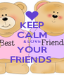 KEEP CALM & LOVE YOUR FRIENDS  - Personalised Poster A4 size