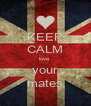 KEEP CALM love  your mates - Personalised Poster A4 size