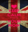 KEEP CALM & LOVE YOUR MOM - Personalised Poster A4 size